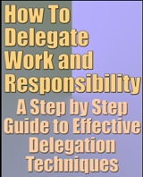 How To Delegate Work and Responsibility