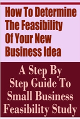 How to Determine the Feasibility of Your New Business Idea