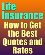 Life Insurance - How to Get the Best Quotes and Rates