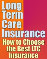 Long Term Care Insurance - How to Choose the Best LTC Insurance
