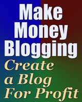 Make Money Blogging - Create a Blog for Profit