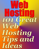 Web Hosting - 101 Great Web Hosting Tips and Ideas